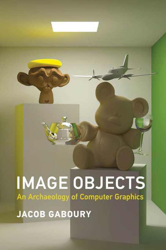 资源分享 – Image Objects – An Archaeology of Computer Graphics 英文高清PDF下载-StubbornHuang Blog